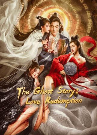 The Ghost Story:Love Redemption (2020) ตำนานเหลียวไจ : ไถ่รักกลับคืน